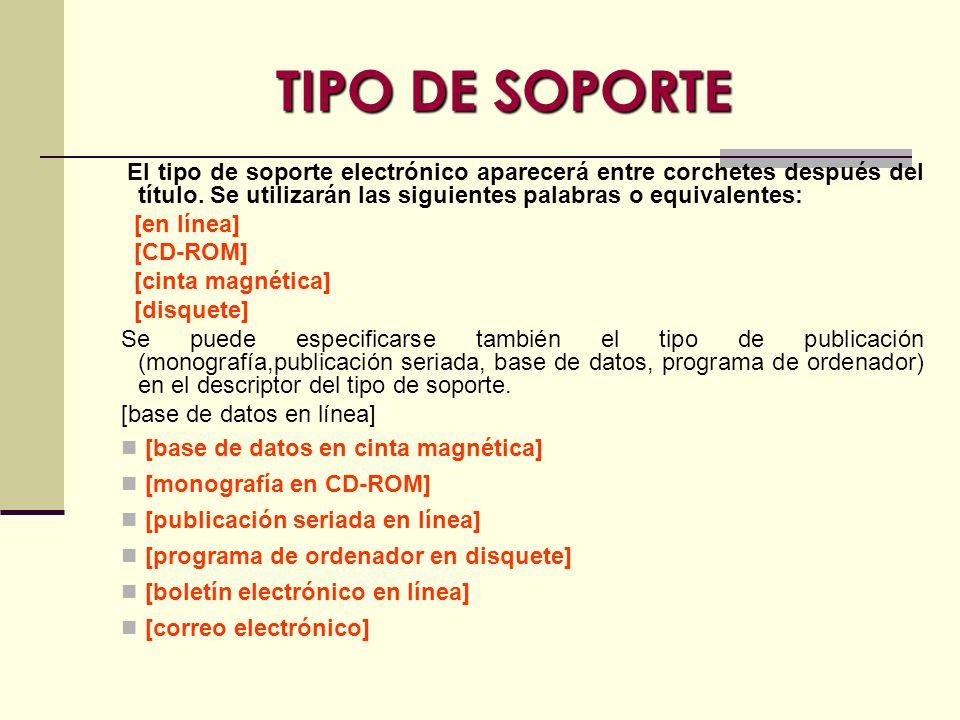 TIPO DE SOPORTE [en línea] [CD-ROM] [cinta magnética] [disquete]